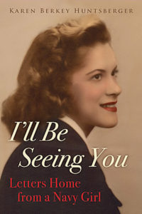 I'll Be Seeing You: Letters Home from a Navy Girl